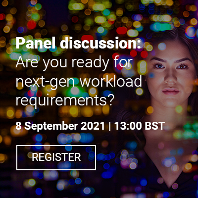 Panel discussion: Are you ready for next-gen workload requirements?